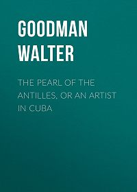 Walter Goodman -The Pearl of the Antilles, or An Artist in Cuba