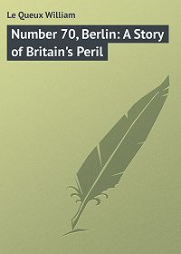 William Le Queux -Number 70, Berlin: A Story of Britain's Peril