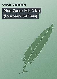 Charles Baudelaire - Mon Coeur Mis A Nu (Journaux Intimes)