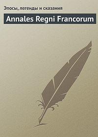 Эпосы, легенды и сказания - Annales Regni Francorum