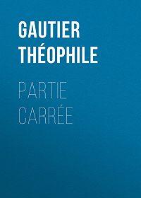 Théophile Gautier -Partie carrée