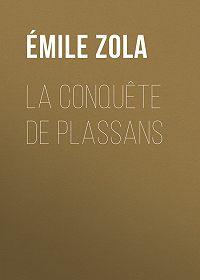 Emile Zola -La Conquête de Plassans