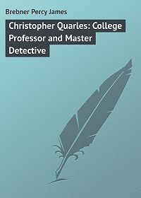 Percy Brebner -Christopher Quarles: College Professor and Master Detective