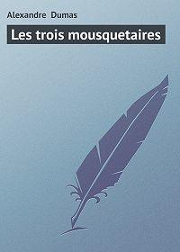 Alexandre Dumas -Les trois mousquetaires