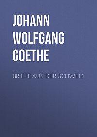 Johann Wolfgang -Briefe aus der Schweiz