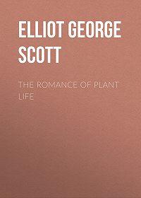 George Elliot -The Romance of Plant Life