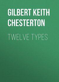 Gilbert Chesterton -Twelve Types