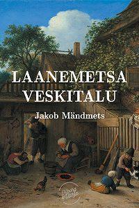 Jakob Mändmets -Laanemetsa veskitalu