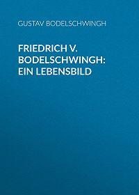 Gustav Bodelschwingh -Friedrich v. Bodelschwingh: Ein Lebensbild