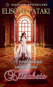 Elisone Pataki -Nepakļāvīgā imperatore Elizabete