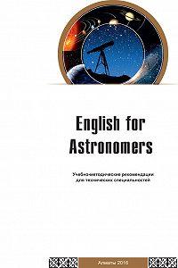 Бахытжан Саякова -English for Astronomers. Учебно-методические рекомендации для технических специальностей