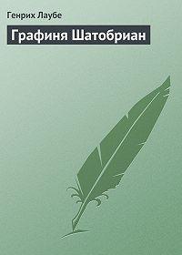 Генрих Лаубе - Графиня Шатобриан
