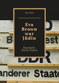Max Klim -Eva Brown war Jüdin. Biographie. Seltene Fakten