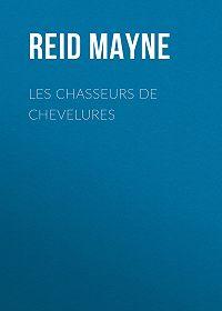 Mayne Reid -Les chasseurs de chevelures
