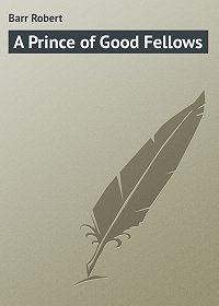 Robert Barr -A Prince of Good Fellows