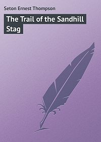 Ernest Seton -The Trail of the Sandhill Stag