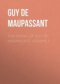Guy Maupassant -The Works of Guy de Maupassant, Volume 2