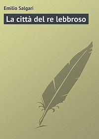 Emilio Salgari -La città del re lebbroso