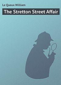 William Le Queux -The Stretton Street Affair