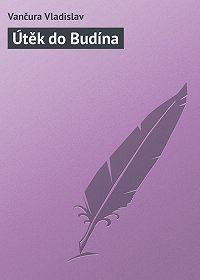 Vančura Vladislav -Útěk do Budína