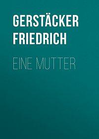 Friedrich Gerstäcker -Eine Mutter