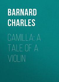 Charles Barnard -Camilla: A Tale of a Violin