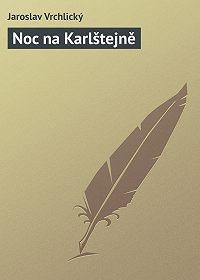 Jaroslav Vrchlický - Noc na Karlštejně