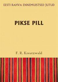 Friedrich Reinhold Kreutzwald -Pikse pill