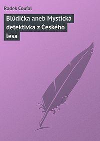 Radek Coufal -Blůdička aneb Mystická detektivka z Českého lesa