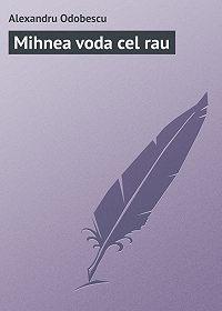 Alexandru Odobescu -Mihnea voda cel rau