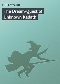 H. Lovecraft - The Dream-Quest of Unknown Kadath