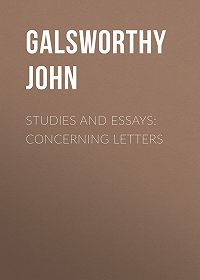 John Galsworthy -Studies and Essays: Concerning Letters