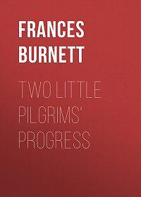 Frances Burnett -Two Little Pilgrims' Progress