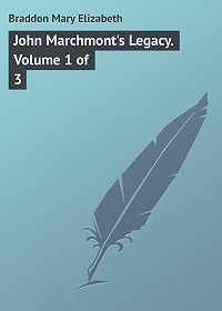 Mary Braddon -John Marchmont's Legacy. Volume 1 of 3