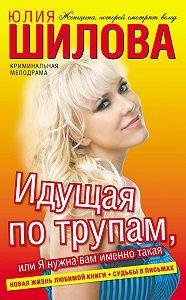 Юлия Шилова -Идущая по трупам, или Я нужна вам именно такая!