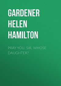 Helen Gardener -Pray You, Sir, Whose Daughter?
