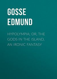 Edmund Gosse -Hypolympia; Or, The Gods in the Island, an Ironic Fantasy
