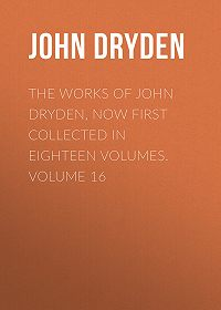 John Dryden -The Works of John Dryden, now first collected in eighteen volumes. Volume 16