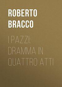 Roberto Bracco -I pazzi: dramma in quattro atti