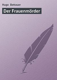 Hugo Bettauer -Der Frauenmörder