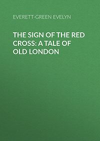 Evelyn Everett-Green -The Sign of the Red Cross: A Tale of Old London