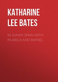 Katharine Lee Bates -In Sunny Spain with Pilarica and Rafael