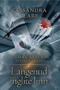 Cassandra Clare -Langenud inglite linn. Surmav arsenal. IV raamat