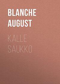 August Blanche -Kalle Saukko