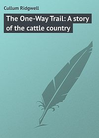 Ridgwell Cullum -The One-Way Trail: A story of the cattle country