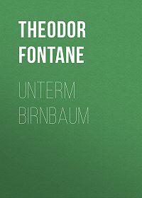 Theodor Fontane -Unterm Birnbaum