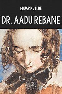 Eduard Vilde -Dr. Aadu Rebane