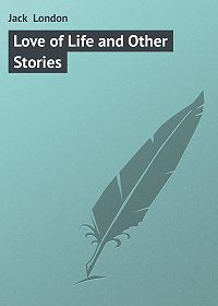Jack London -Love of Life and Other Stories