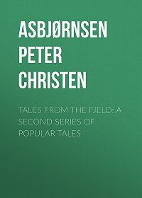Peter Asbjørnsen -Tales from the Fjeld: A Second Series of Popular Tales