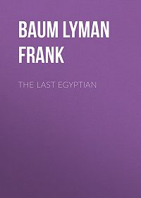 Lyman Baum -The Last Egyptian